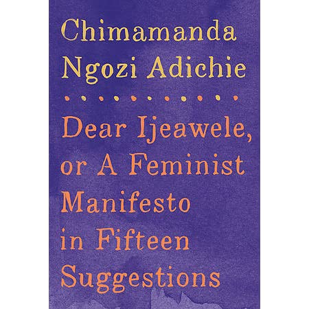 Dear Ijeawele Or A Feminist Manifesto In Fifteen Suggestions By