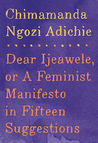 Dear Ijeawele, or a Feminist Manifesto in Fifteen Suggestions