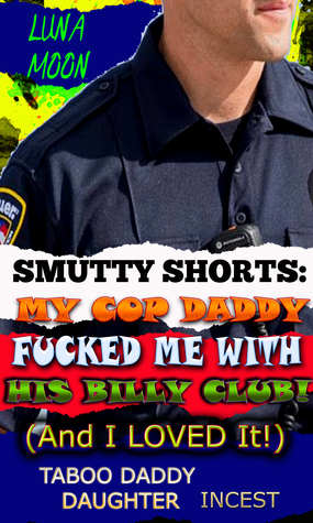 Smutty Shorts: My Cop Daddy Fucked Me With His Billy Club And I Loved It