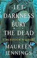 Let Darkness Bury the Dead (Murdoch Mysteries)