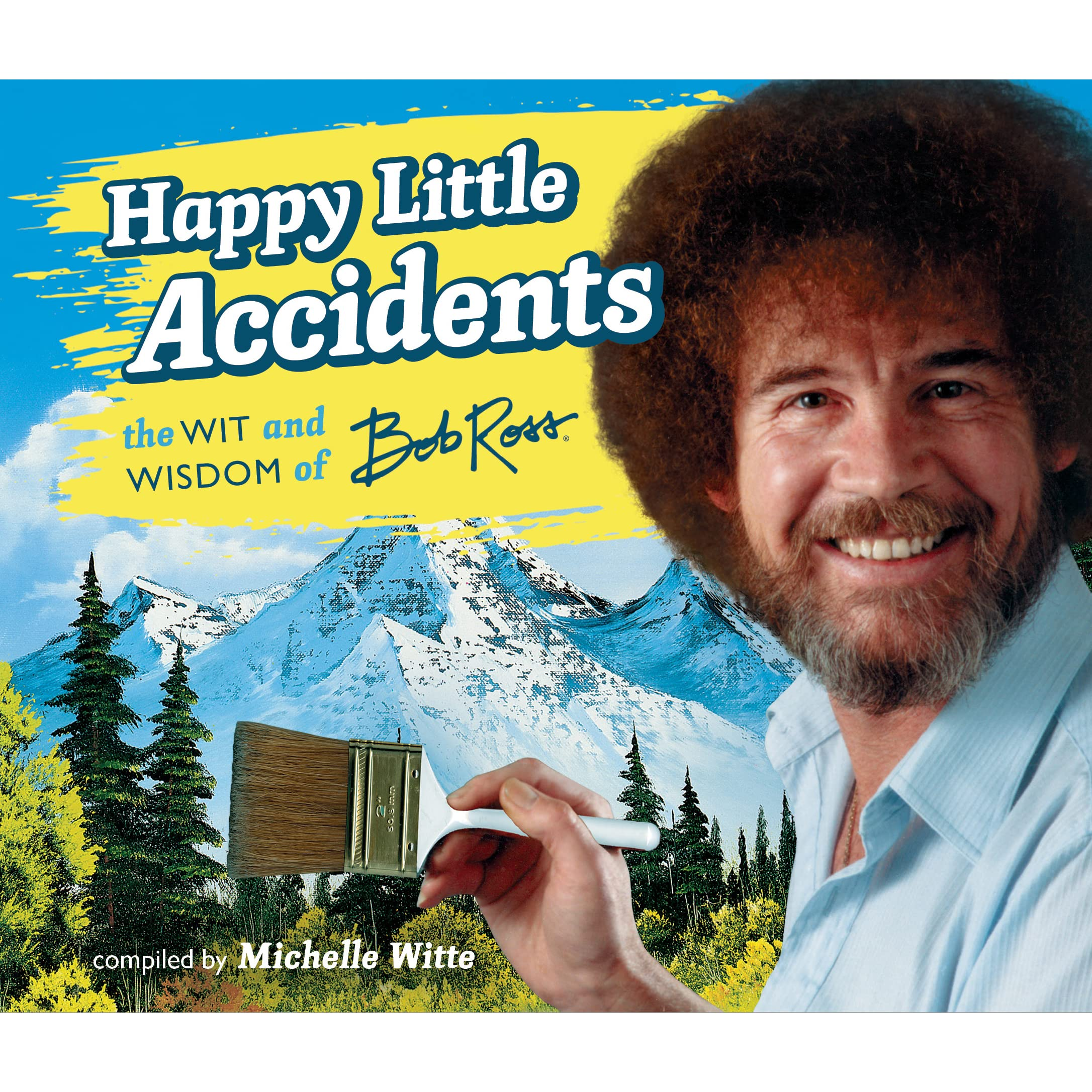 Happy Little Accidents The Wit Wisdom Of Bob Ross By