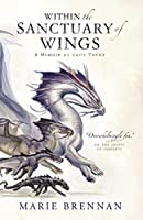 Within the Sanctuary of Wings: A Memoir by Lady Trent (A Natural History of Dragons Book 5)
