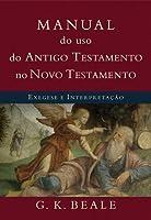 Manual do Uso do Antigo Testamento no Novo Testamento-Exegese e Interpretação.
