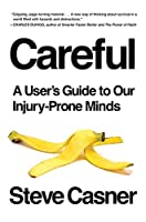 Careful: A User's Guide to Our Injury-Prone Minds