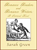 Romance Readers and Romance Writers: A Satirical Novel