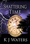 Shattering Time (Stealing Time #2)