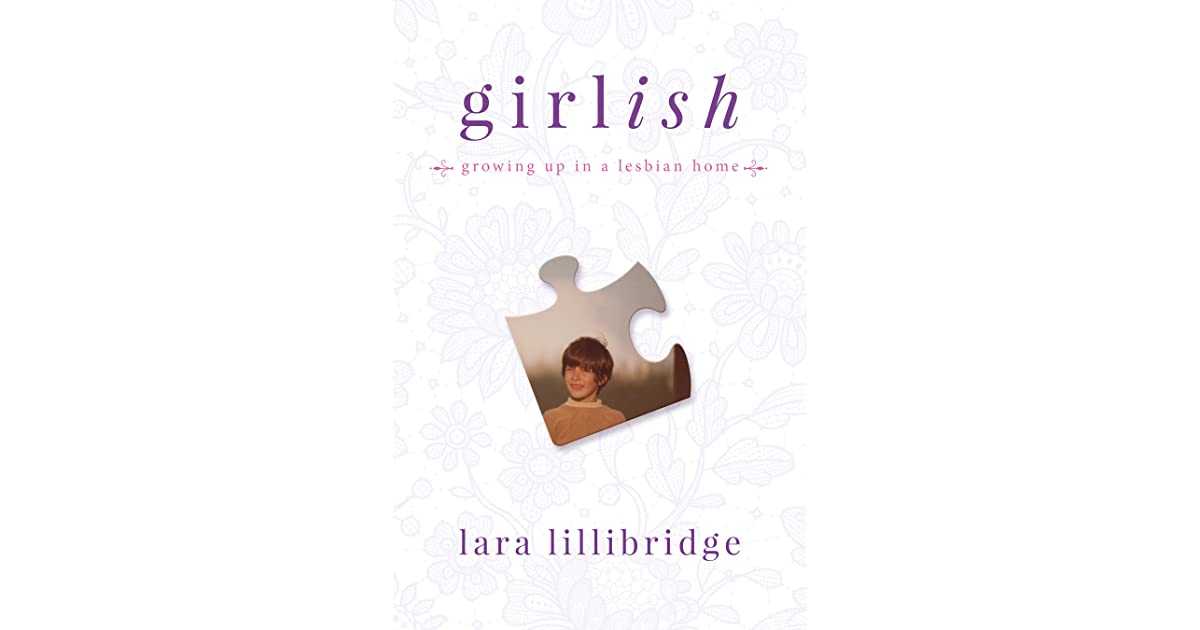 Girlish Growing Up In A Lesbian Home By Lara Lillibridge