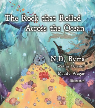The Rock that Rolled Across the Ocean by N.D. Byma