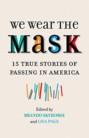We Wear the Mask: 15 Stories of Passing in America