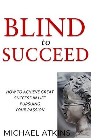 Blind to Succeed by Michael Atkins