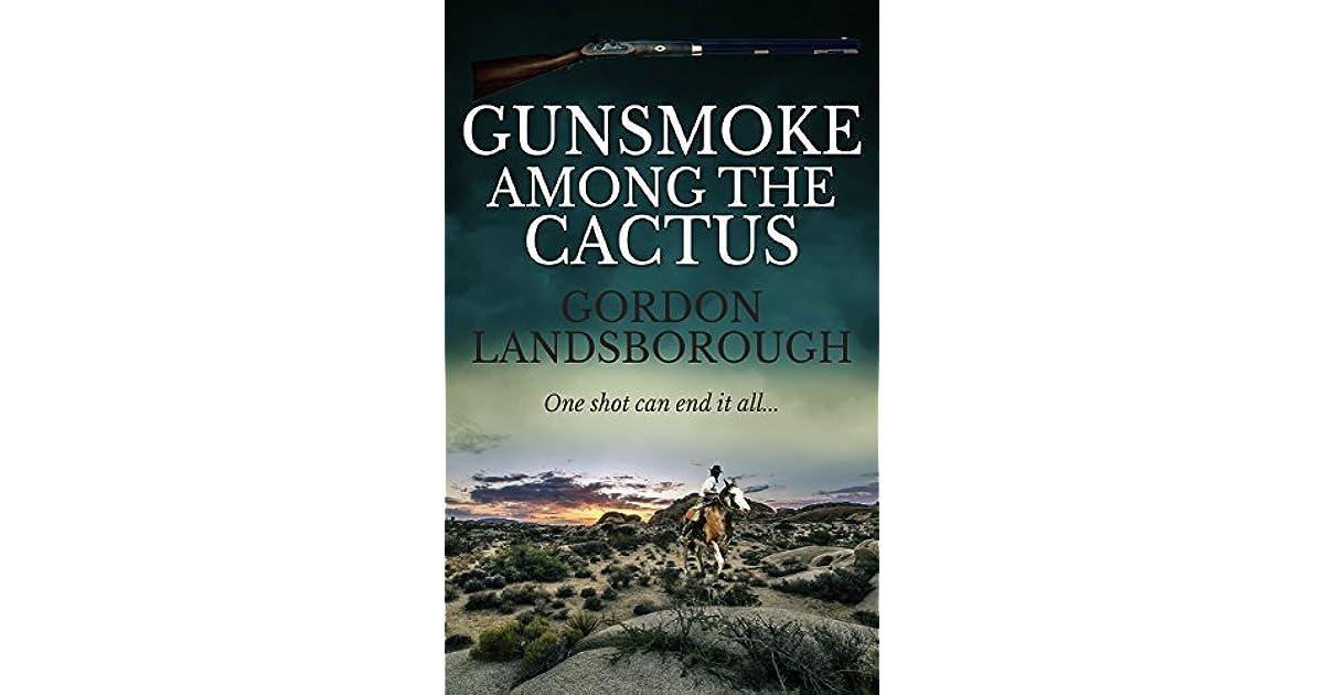Gunsmoke Among the Cactus by Gordon Landsborough