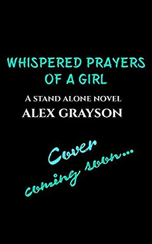 Whispered Prayers of a Girl by Alex  Grayson