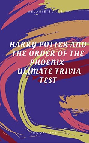 Harry Potter and The Order of the Phoenix Ultimate Trivia Test (Harry Potter Ultimate Trivia Book 5) Melanie Evans