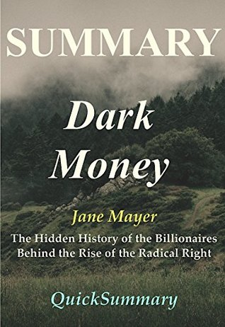 Summary of Dark Money: Book By Jane Mayer - The Hidden History of the Billionaires Behind the Rise of the Radical Right (Dark Money: A Full Summary - Book, ... Hardcover, Audible, Audiobook, Summary 1)