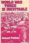 World War Three Is Inevitable by Roland Pritikin
