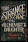 Book cover for The Strange Case of the Alchemist's Daughter (The Extraordinary Adventures of the Athena Club, #1)