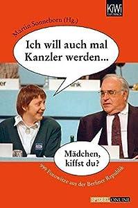 Ich will auch mal Kanzler werden... 999 Fotowitze Aus Der Berliner Republik