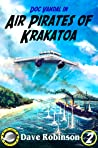 Air Pirates of Krakatoa (Doc Vandal Adventures, #2)
