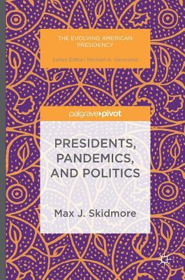 Presidents, Pandemics, and Politics (The Evolving American Presidency)