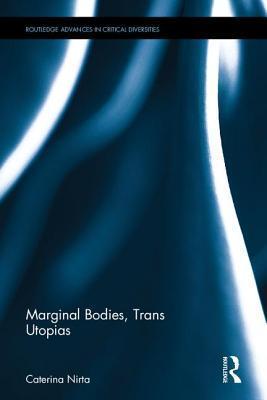 Marginal Bodies, Trans Utopias