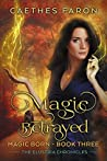 Magic Betrayed (The Elustria Chronicles: Magic Born #3)