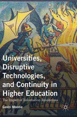Universities, Disruptive Technologies, and Continuity in Higher Education: The Impact of Information Revolutions