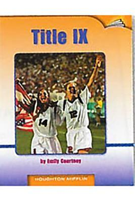 Houghton Mifflin Reading Leveled Readers: Leveled Readers 6 Pack Above Level Grade 5 Unit 1 Selection 4 Book 4 - Title IX