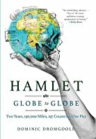 Hamlet: Globe to Globe: Two Years, 190,000 Miles, 197 Countries, One Play