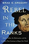 Rebel in the Ranks by Brad S. Gregory