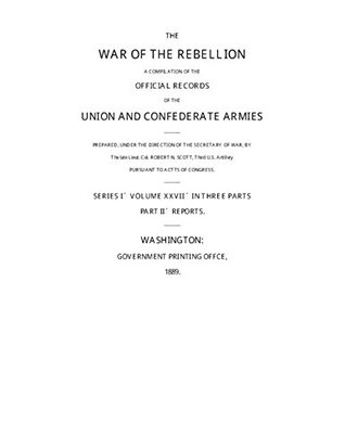 War of the Rebellion: The Official Records of the Union and Confederate Armies and Navies: Series 1 - Volume 27 (Part II): Official Records: Gettysburg: ... Union and Confederate Armies and Navies.)
