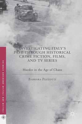 Investigating Italy's Past Through Historical Crime Fiction, Films, and TV Series: Murder in the Age of Chaos