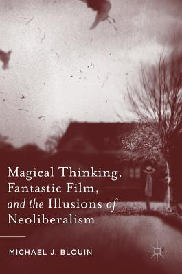 Magical-Thinking-Fantastic-Film-and-the-Illusions-of-Neoliberalism