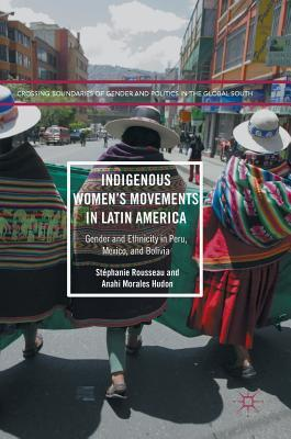 Indigenous Women's Movements in Latin America Gender and Ethnicity in Peru, Mexico, and Bolivia