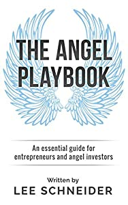 The Angel Playbook: An Essential Guide for Entrepreneurs and Angel Investors