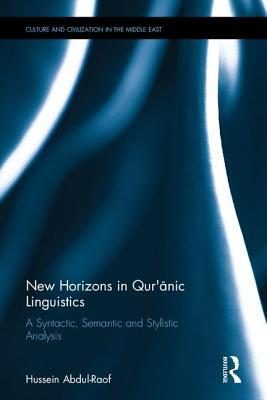 New Horizons in Qur'anic Linguistics A Syntactic, Semantic and Stylistic Analysis