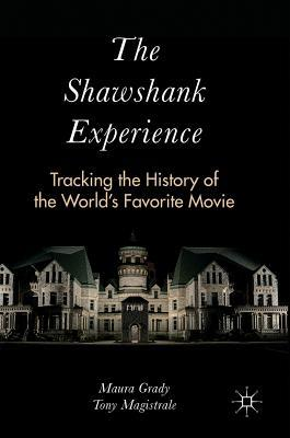 The Shawshank Experience Tracking the History of the World's Favorite Movie