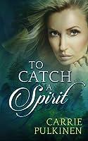 To Catch a Spirit