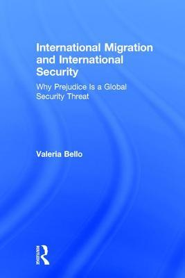 International Migration and International Security: Why Prejudice Is a Global Security Threat