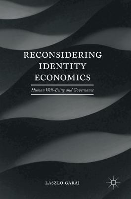 Reconsidering Identity Economics: Human Well-Being and Governance Laszlo Garai
