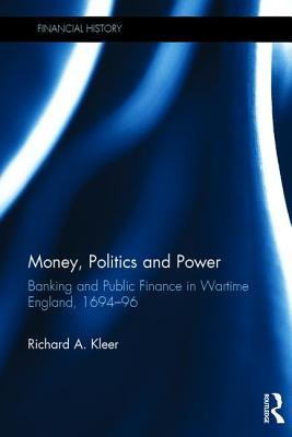 Money, Politics and Power Banking and Public Finance in Wartime England, 1694-96
