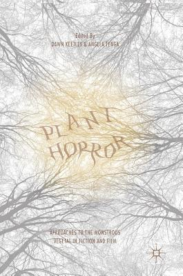 Plant Horror: Approaches to the Monstrous Vegetal in Fiction and Film