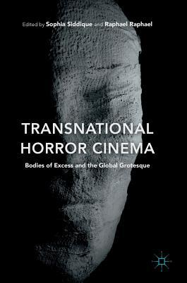 Transnational Horror Cinema: Bodies of Excess and the Global Grotesque