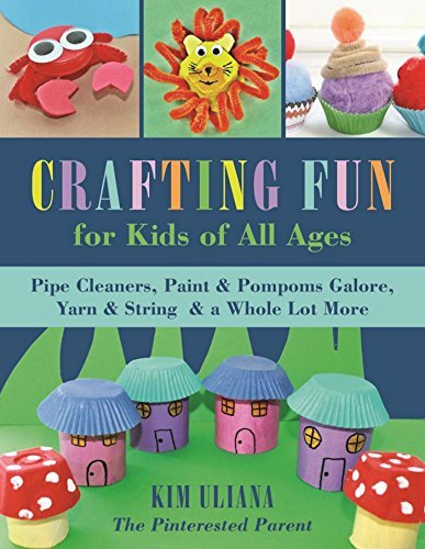 Crafting Fun for Kids of All Ages Pipe Cleaners, Paint & Pom-Poms Galore, Yarn & String & a Whole Lot More