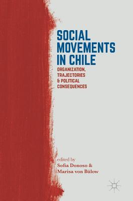 Social Movements in Chile Organization, Trajectories, and Political Consequences