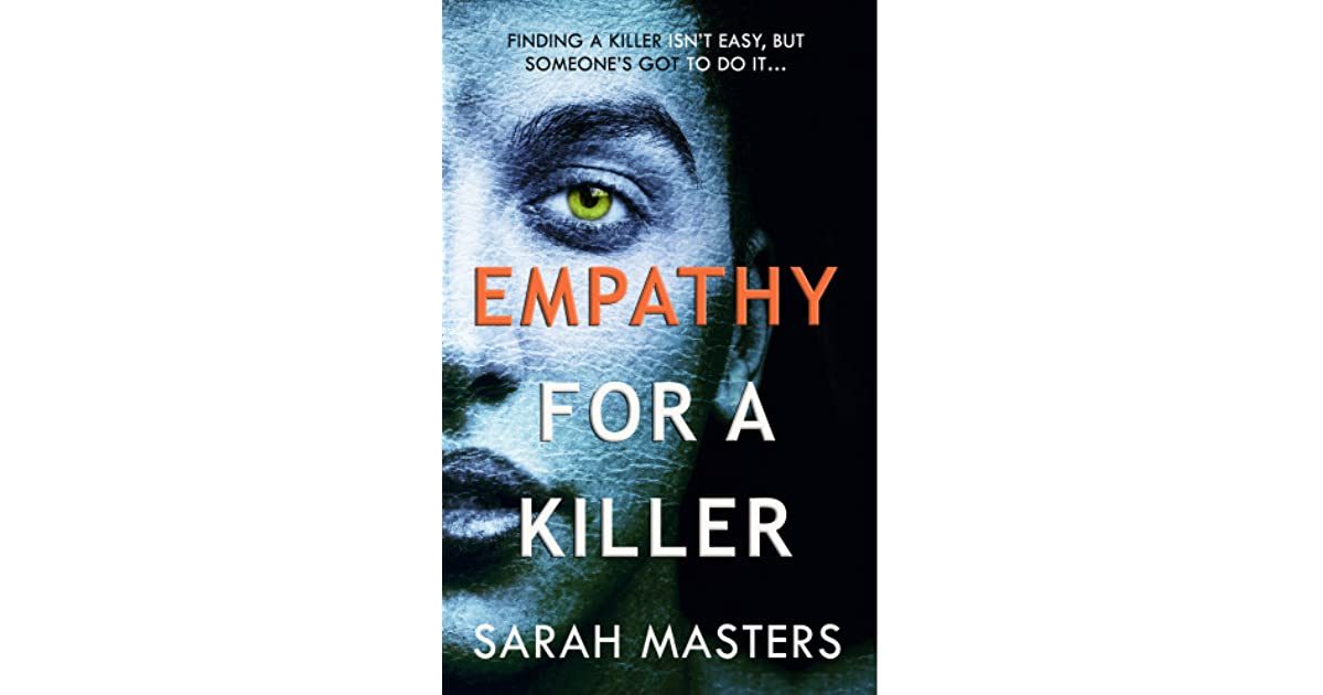 empathy for a killer Read empathy for a killer by sarah masters with rakuten kobo finding a killer isn't easy, but someone's got to do it detective burgess varley is called out to view a dead body it.