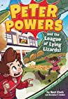Peter Powers and the League of Lying Lizards! by Kent Clark