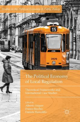 The Political Economy of Local Regulation Theoretical Frameworks and International Case Studies