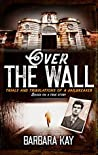 Over The Wall: Trials and Tribulations of a Jailbreaker. Based on a True Story