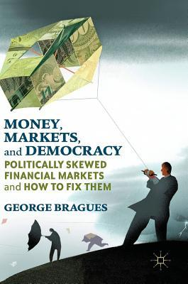 Money, Markets, and Democracy Politically Skewed Financial Markets and How to Fix Them