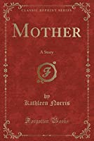 Mother: A Story (Classic Reprint)